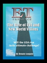 ET Presence The Role of the USA and New World Visions - Will the USA rise to its ultimate challenge ebook by Renato Longato