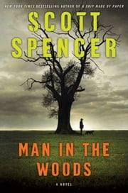 Man in the Woods ebook by Scott Spencer