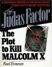 The Judas Factor: The Plot to Kill Malcolm X ebook by Karl Evanzz
