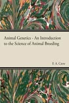 Animal Genetics - The Science of Animal Breeding ebook by F. A. Crew