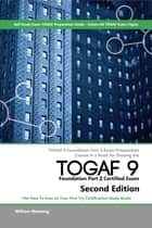 TOGAF 9 Foundation part 2 Exam Preparation Course in a Book for Passing the TOGAF 9 Foundation part 2 Certified Exam - The How To Pass on Your First Try Certification Study Guide - Second Edition ebook by William Maning