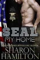 SEAL My Home - Bad Boys Of SEAL Team 3 電子書 by Sharon Hamilton