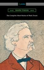 The Complete Short Stories of Mark Twain ebooks by Mark Twain