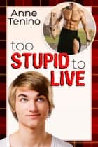 Too Stupid to Live ebook by Anne Tenino