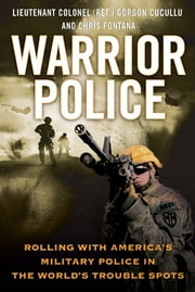 Warrior Police - Rolling with America's Military Police in the World's Trouble Spots ebook by Gordon Cucullu,Chris Fontana
