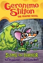 Slime for Dinner (Geronimo Stilton Graphic Novel #2) ebook by Geronimo Stilton, Tom Angleberger, Tom Angleberger