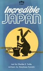 Incredible Japan ebook by Charles E. Tuttle,Masakazu Kuwata