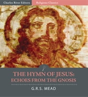 The Hymn of Jesus: Echoes from the Gnosis ebook by G.R.S Mead