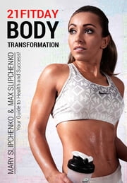 21FITDAY Body Transformation - Your Guide to Health and Success ebook by Mary Slipchenko, Max Slipchenko