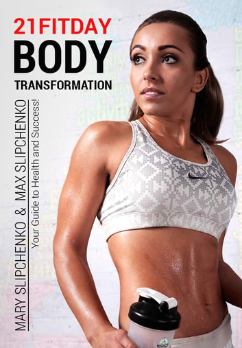 21FITDAY Body Transformation - Your Guide to Health and Success ebook by Mary Slipchenko,Max Slipchenko