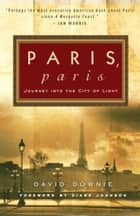 Paris, Paris - Journey into the City of Light ebook by David Downie, Diane Johnson, Alison Harris