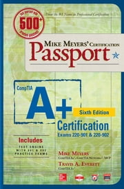 Mike Meyers' CompTIA A+ Certification Passport, Sixth Edition (Exams 220-901 & 220-902) ebook by Meyers,Jernigan