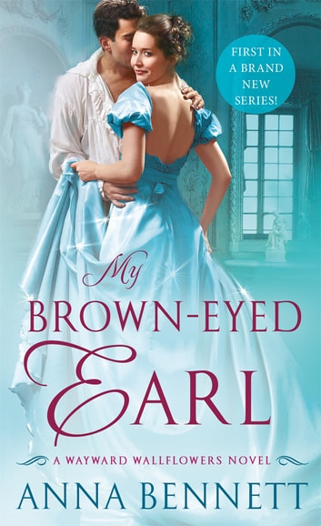 My Brown-Eyed Earl - A Wayward Wallflowers Novel ebook by Anna Bennett