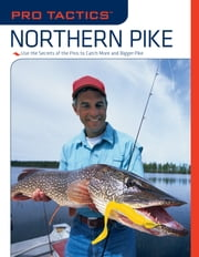 Pro Tactics™: Northern Pike - Use the Secrets of the Pros to Catch More and Bigger Pike ebook by John Ward Penny
