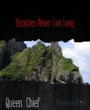 Beauties Never Live Long ebook by Queen Chief