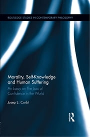 Morality, Self Knowledge and Human Suffering - An Essay on The Loss of Confidence in the World ebook by Josep Corbí