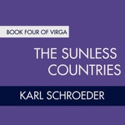 The Sunless Countries - Book Four of Virga audiobook by Karl Schroeder