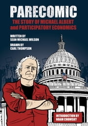 Parecomic - Michael Albert and the Story of Participatory Economics ebook by Sean Michael Wilson,Carl Thompson,Noam Chomsky