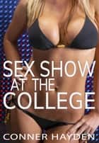 Sex Show at the College ebook by Conner Hayden