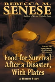Food for Survival After a Disaster, With Plates ebook by Rebecca M. Senese