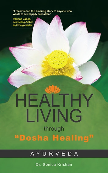 "Healthy Living through ""Dosha Healing"" - Ayurveda ebook by Dr. Sonica Krishan"