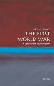 The First World War:A Very Short Introduction ebook by Michael Howard