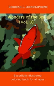 Wonders of the Sea (Vol. 3) - Beautifully-illustrated coloring book for all ages ebook by Deborah L. Leenutaphong