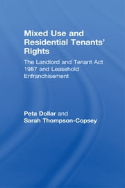 Mixed Use and Residential Tenants' Rights - The Landlord and Tenant Act 1987 and Leasehold Enfranchisement ebook by Peta Dollar, Sarah Thompson-Copsey