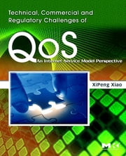 Technical, Commercial and Regulatory Challenges of QoS - An Internet Service Model Perspective ebook by XiPeng Xiao