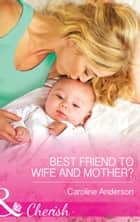 Best Friend to Wife and Mother? (Mills & Boon Cherish) ebook by Caroline Anderson
