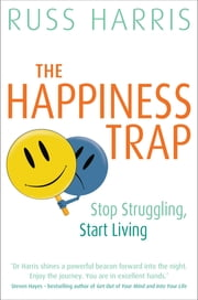 The Happiness Trap - Stop Struggling, Start Living ebook by Russ Harris