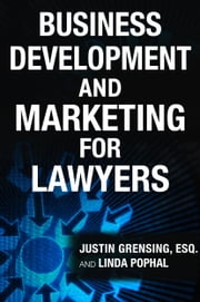 Business Development and Marketing for Lawyers ebook by Justin Grensing, Linda Pophal