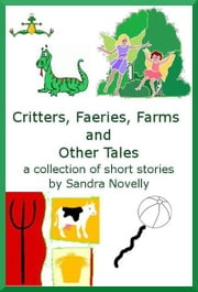 Critters, Faeries, Farms and Other Tales ebook by Sandra Novelly