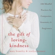 The Gift of Loving-Kindness: 100 Meditations on Compassion, Generosity, and Forgiveness ebook by Brantley, Mary