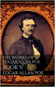 The Works of Edgar Allan Poe, Book V ebook by Edgar Allan Poe,Edgar Allan Poe,Edgar Allan Poe,Edgar Allan Poe