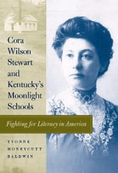 Cora Wilson Stewart and Kentucky's Moonlight Schools - Fighting for Literacy in America ebook by Yvonne Honeycutt Baldwin