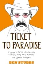 Ticket to Paradise: A Journey to Find the Australian Colony in Paraguay Among Nazis, Mennonites and Japanese Beekeepers ebook by Ben Stubbs