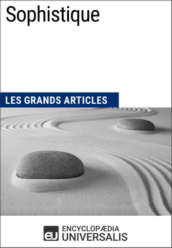 Sophistique - Les Grands Articles d'Universalis ebook by Encyclopaedia Universalis