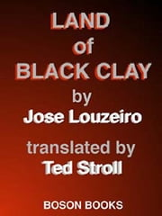 Land of Black Clay ebook by Jose Louzeiro,Ted Stroll