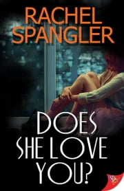 Does She Love You? ebook by Rachel Spangler