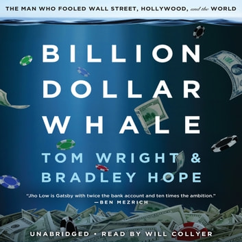 Billion Dollar Whale - The Man Who Fooled Wall Street, Hollywood, and the World audiobook by Bradley Hope,Tom Wright