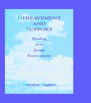 Bereavement and Support - Healing in a Group Environment ebook by Marylou Hughes