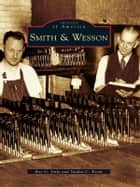 Smith & Wesson ebook by Roy G. Jinks,Sandra C. Krein