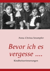 Bevor ich es vergesse .... - Kindheitserinnerungen ebook by Anna-Christa Strampfer