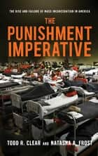 The Punishment Imperative ebook by Todd R. Clear,Natasha A. Frost