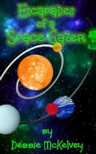 Escapades of a Space Gazer ebook by Debbie McKelvey
