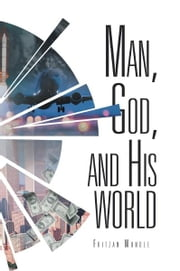 Man, God, and His World ebook by Fritzan Mundle