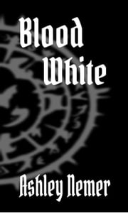 Blood White - The Blood Series, #4 ebook by Ashley Nemer