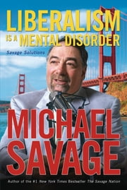 Liberalism is a Mental Disorder - Savage Solutions ebook by Michael Savage