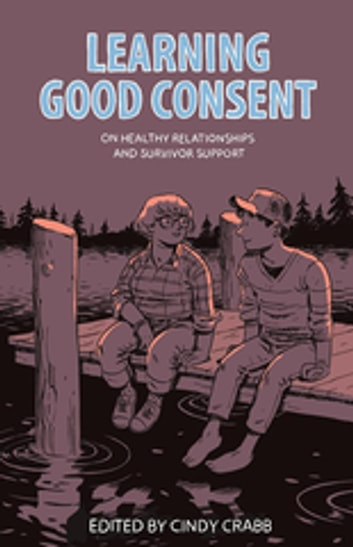 Learning Good Consent - On Healthy Relationships and Survivor Support ebook by